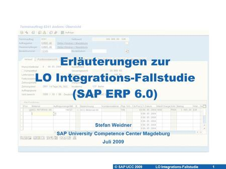 © SAP UCC 2009 LO Integrations-Fallstudie 1 Erläuterungen zur LO Integrations-Fallstudie (SAP ERP 6.0) Stefan Weidner SAP University Competence Center.