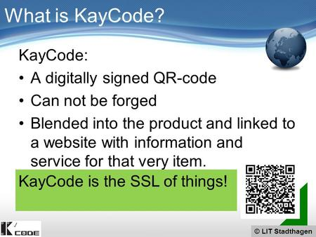 © LIT Stadthagen KayCode: A digitally signed QR-code Can not be forged Blended into the product and linked to a website with information and service for.