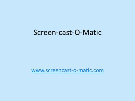 Screen-cast-O-Matic www.screencast-o-matic.com. The Screen-Cast-O-Matic has 6 pictures. For each picture students type a sentences and then record their.