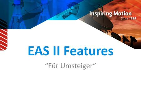 "EAS II Features ""Für Umsteiger"". Überblick 2 Parameter Window Selector Terminal Nullen / Homing Recorder Tuning Wizard EAS II Einstellungen User Code."