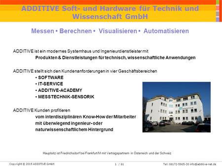 Copyright © 2015 ADDITIVE GmbH Tel: 06172-5905-30 611 Messen Berechnen Visualisieren Automatisieren ADDITIVE Soft- und Hardware für.