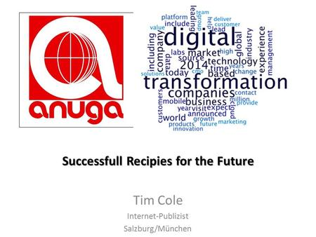 Successfull Recipies for the Future Tim Cole Internet-Publizist Salzburg/München.