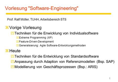 1 Vorlesung Software-Engineering zVorige Vorlesung yTechniken für die Enwicklung von Individualsoftware xExtreme Programming (XP) xFeature-Driven-Development.