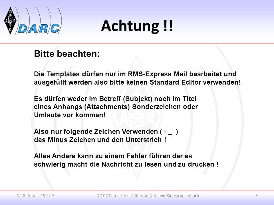 RMS-Express Template NF-Referat 19.2.13DJ1CC Peter für das Referat Not- und Katastrophenfunk6 Template bearbeiten: Unter Message / Template.