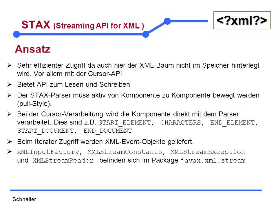 Schnaiter <?xml?> STAX (Streaming API for XML) public class MitarbeiterStaxParser { public static void main(String[] args) throws XMLStreamException, FileNotFoundException { List empList = null; // Arrayliste für alle Mitarbeiter Mitarbeiter currEmp = null; // aktuell gelesener Mitarbeiter String content = null; // für den Textinhalt von Elementknoten String elementName; // für den Element-Namen XMLInputFactory xmlInputFactory = XMLInputFactory.newInstance(); XMLStreamReader xmlStreamReader = xmlInputFactory.createXMLStreamReader( new FileInputStream( employees.xml ));  Erzeuge den passenden XML-Parser mit der XMLInputFactory.
