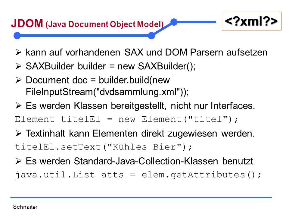Schnaiter <?xml?> XPATH mit Java  XPATH-Fabrik per Singleton-Pattern erzeugen XPathFactory xpf = XPathFactory.instance();  XPATH-Ausdruck zum Suchen von Elementen erzeugen XPathExpression xPath = xpf.compile( //getraenk , Filters.element());  Funktioniert auch mit Attributen: Filters.attribute()  XPATH-Ausdruck auf JDOM2.x Dokumente anwenden List getraenke = xPath.evaluate(xmlDocument);  veralteter XPATH-Zugriff mittels JDOM 1.x XPath xp= XPath.newInstance( //getraenk ); List getraenke = xp.selectNodes(xmlDocument);