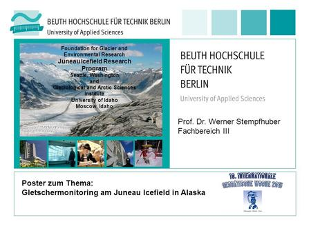 Prof. Dr. Werner Stempfhuber Fachbereich III Poster zum Thema: Gletschermonitoring am Juneau Icefield in Alaska Foundation for Glacier and Environmental.