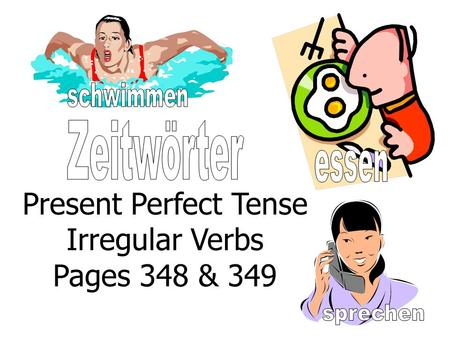 Present Perfect Tense Irregular Verbs Pages 348 & 349.