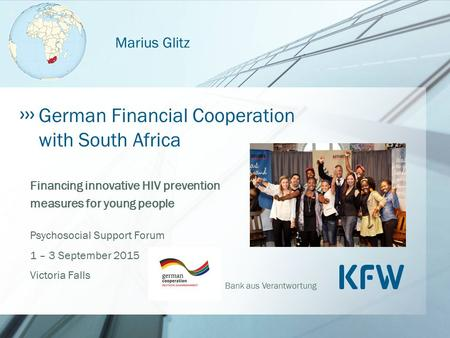 Bank aus Verantwortung Financing innovative HIV prevention measures for young people Psychosocial Support Forum 1 – 3 September 2015 Victoria Falls German.