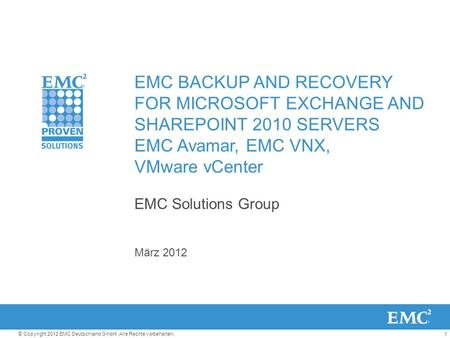 1© Copyright 2012 EMC Deutschland GmbH. Alle Rechte vorbehalten. EMC BACKUP AND RECOVERY FOR MICROSOFT EXCHANGE AND SHAREPOINT 2010 SERVERS EMC Avamar,