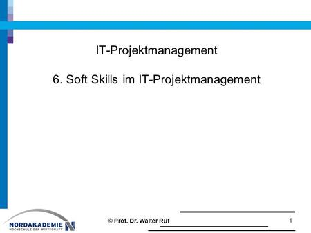 IT-Projektmanagement 6. Soft Skills im IT-Projektmanagement 1 © Prof. Dr. Walter Ruf.