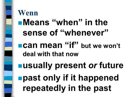 "Wenn n Means ""when"" in the sense of ""whenever"" n can mean ""if"" but we won't deal with that now n usually present or future n past only if it happened repeatedly."