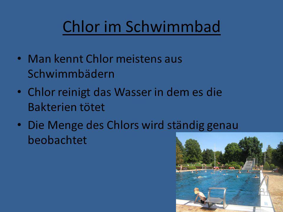 Chlor und der Hautkontakt Chlor reizt die Haut, Schleimhäute und die Atemwege.