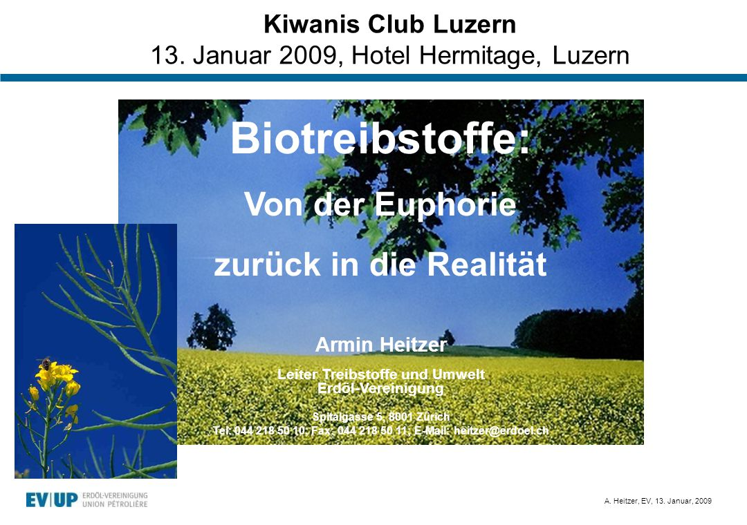 A.Heitzer, EV, 13. Januar, 2009 Biotreibstoffe sind nicht neu.