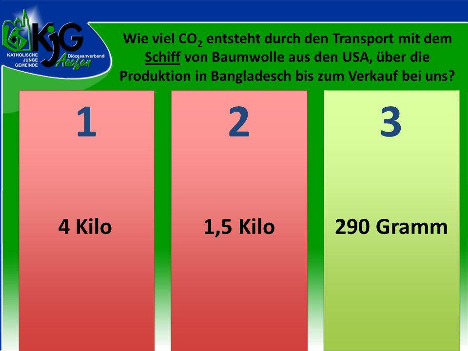 2 2 1 1 3 3 4 Kilo1,5 Kilo290 Gramm Wie viel CO 2 entsteht durch den Transport mit dem Flugzeug von Baumwolle aus den USA, über die Produktion in Bangladesch bis zum Verkauf bei uns?