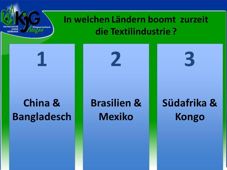 In welchen Ländern boomt zurzeit die Textilindustrie .