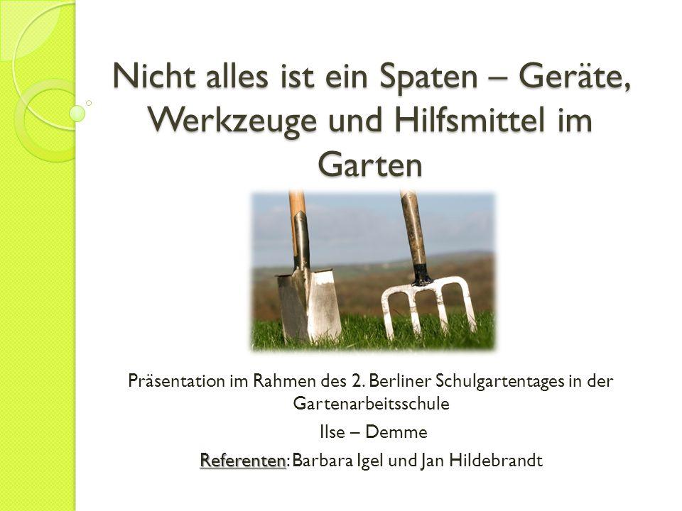 Gliederung 1.Vorstellung der Referenten 2. Vorstellung unterschiedlicher Gartengeräte 3.
