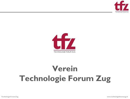 Technologie Forum Zug www.technologieforumzug.ch Verein Technologie Forum Zug.