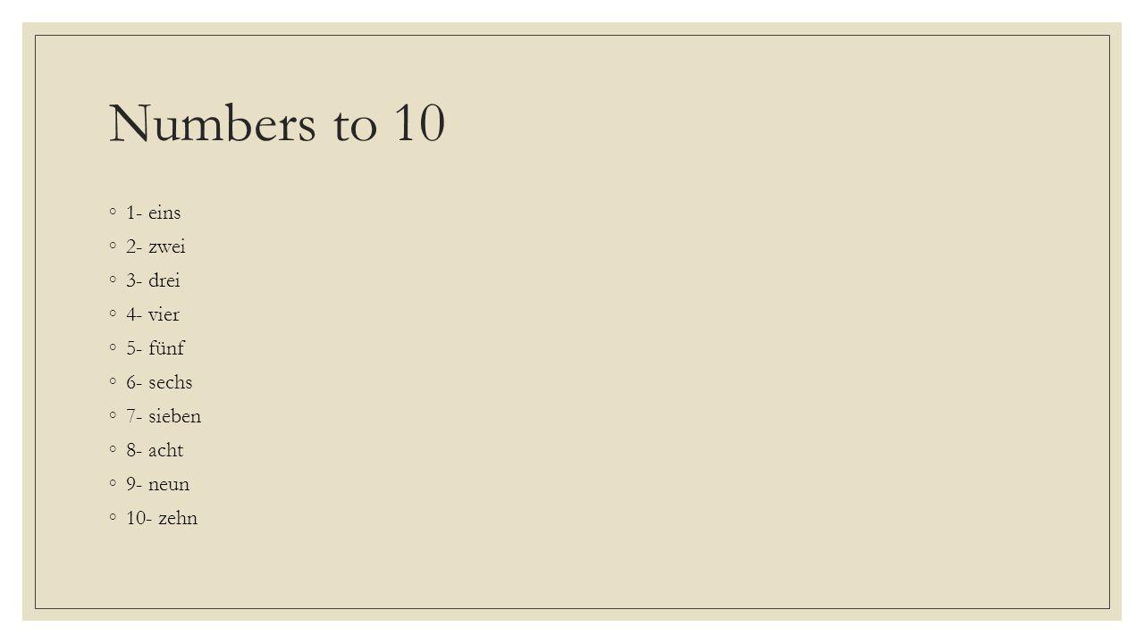 Numbers to 100 ◦20- zwanzig ◦30- drei β ig ◦40- vierzig ◦50- fünfzig ◦60- sechzig ◦70- siebzig ◦80- achtzig ◦90- neunzig ◦100- einhundert