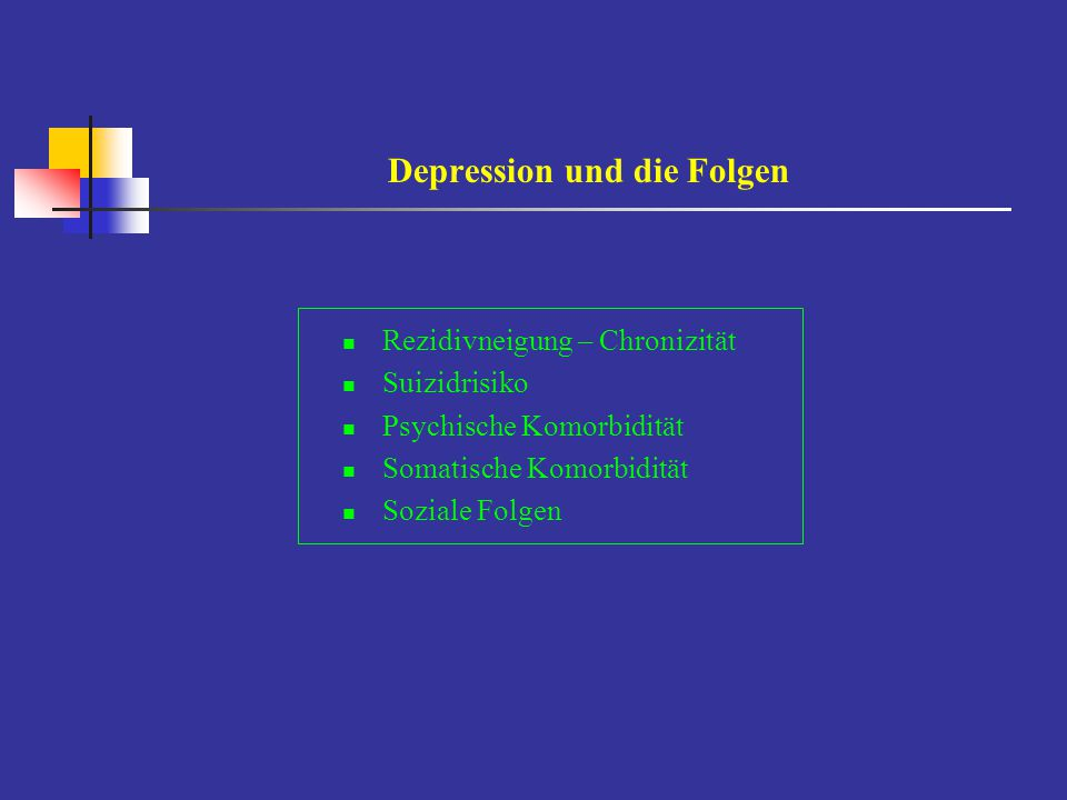 Unipolare Depression - Prognose im allgemeinen günstig jedoch:- 15% Suizide (aus der Gesamtmortalität) - erhöhte Mortalität durch Herz- und Kreislauferkrankungen - 15 - 30% Chronifizierung - erhebliche Rezidivneigung mit Tendenz zur Intervallverkürzung - psychosoziale Beeinträchtigungen Prädiktion schwierig - Alter, Frauen, untere soz.