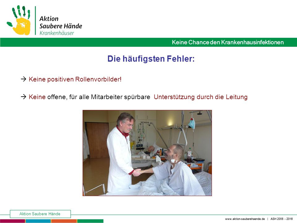 Keine Chance den Krankenhausinfektionen www.aktion-sauberehaende.de | ASH 2008 - 2016 Aktion Saubere Hände www.aktion-sauberehaende.de | ASH 2011 - 2013 Was sollte man tun und was nicht.