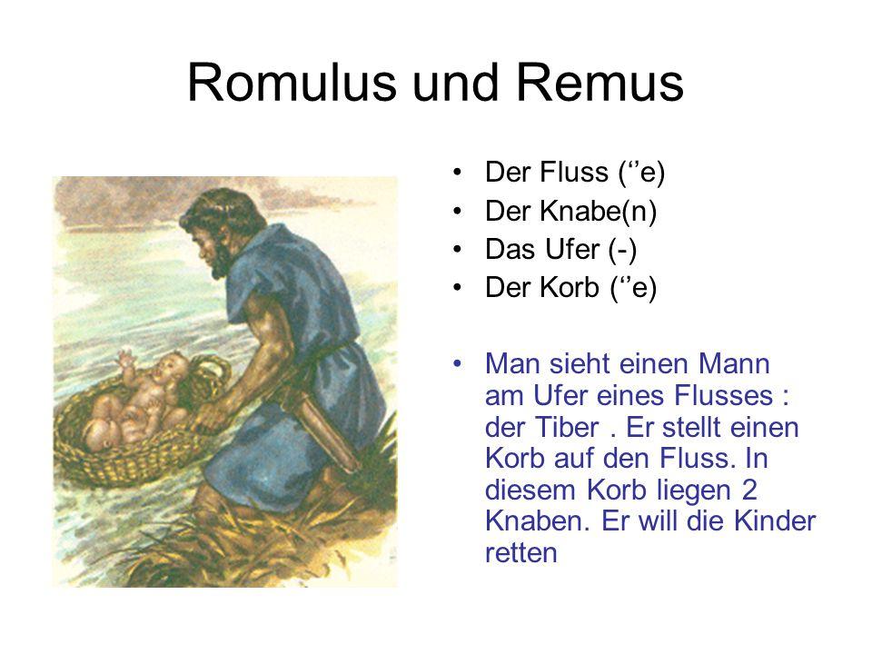 ROMULUS UND REMUS Die Wölfin (en) Die Kinder Das Ufer saugen (=ernähren) Am Ufer des Tibers hat eine Wölfin die 2 Kinder gerettet.
