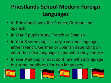 Priestlands School Modern Foreign Languages At Priestlands we offer French, German and Spanish. In Year 7 pupils study French or Spanish. In Year 8 some.