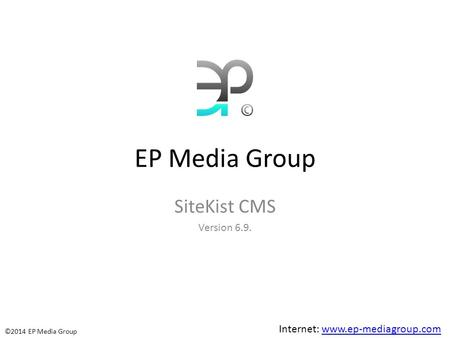 EP Media Group SiteKist CMS Version 6.9. ©2014 EP Media Group Internet: www.ep-mediagroup.comwww.ep-mediagroup.com.