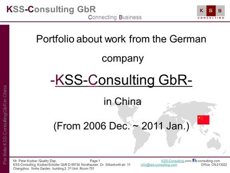 KSS-Consulting GbR Portfolio about work from the German company -KSS-Consulting GbR- in China (From 2006 Dec. ~ 2011 Jan.) Mr. Peter Kozber /Quality Dep.