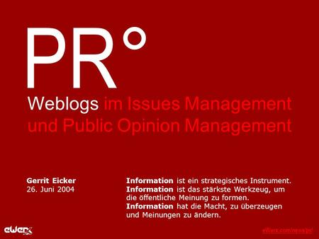 EWerx.com/news/pr/eWerx.com/news/pr/_ PR° Weblogs im Issues Management und Public Opinion Management Information ist ein strategisches Instrument. Information.