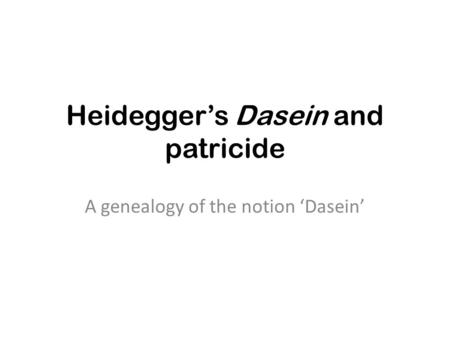 Heideggers Dasein and patricide A genealogy of the notion Dasein.
