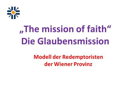The mission of faith Die Glaubensmission Modell der Redemptoristen der Wiener Provinz.