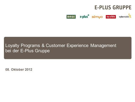 Loyalty Programs & Customer Experience Management bei der E-Plus Gruppe 08. Oktober 2012.