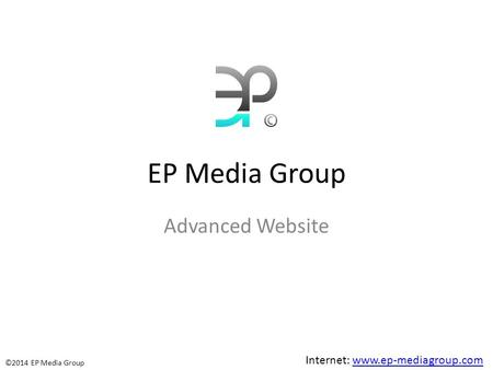 EP Media Group Advanced Website Internet: www.ep-mediagroup.comwww.ep-mediagroup.com ©2014 EP Media Group.