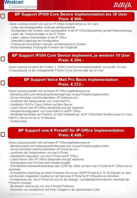 © 2011 Avaya Inc. All rights reserved. 1 BP Support IP500 Core Device Implementation bis 30 User Preis: 800.- Diese Leistung bezieht sich auf ein IP Office.