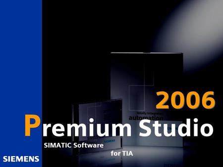 Automation and Drives P SIMATIC Software for TIA remium Studio 2006.