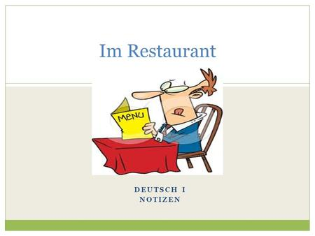 DEUTSCH I NOTIZEN Im Restaurant. Ordering in a Restaurant der Kellnerdie Kellnerin der Kundedie Kundin.
