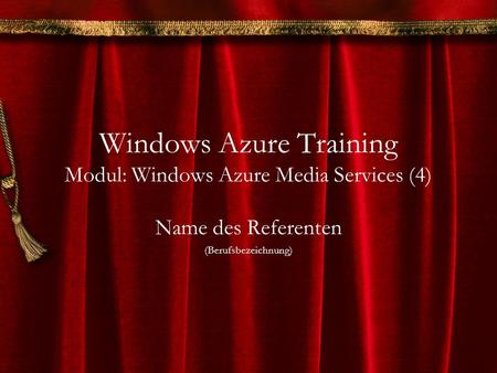 Windows Azure Training Modul: Windows Azure Media Services (4) Name des Referenten (Berufsbezeichnung)