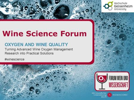 Wine Science Forum OXYGEN AND WINE QUALITY Turning Advanced Wine Oxygen Management Research into Practical Solutions #winescience.