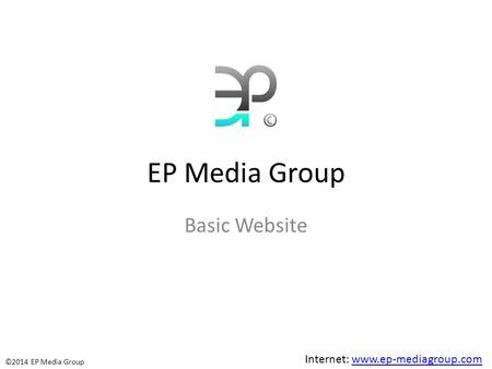 EP Media Group Basic Website ©2014 EP Media Group Internet: www.ep-mediagroup.comwww.ep-mediagroup.com.