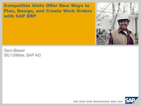 Compatible Units Offer New Ways to Plan, Design, and Create Work Orders with SAP ERP Gero Bieser IBU Utilities, SAP AG sample for a picture in the title.