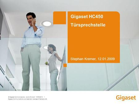 Gigaset Communications is a trademark licensee of Siemens AG. © Gigaset Communications Author/Division 15/05/2014 1 Gigaset HC450 Türsprechstelle Stephan.