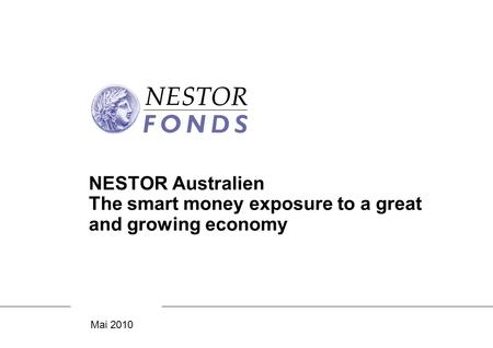 Mai 2010 NESTOR Australien The smart money exposure to a great and growing economy.