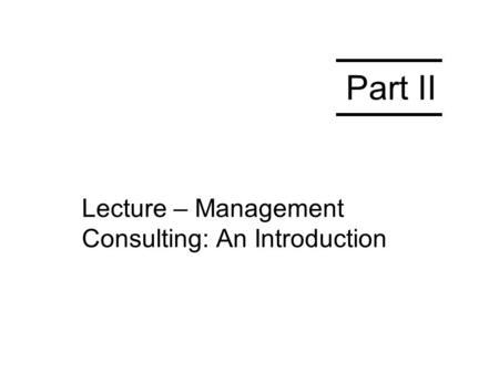Lecture – Management Consulting: An Introduction Part II.