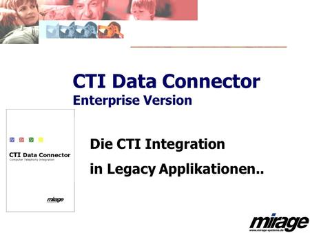 CTI Data Connector Enterprise Version Die CTI Integration in Legacy Applikationen..