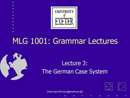 Paul Joyce MLG 1001: Grammar Lectures Lecture 3: The German Case System.