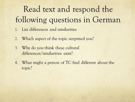 Read text and respond the following questions in German 1. List differences and similarities 2. Which aspect of the topic surprised you? 3. Why do you.