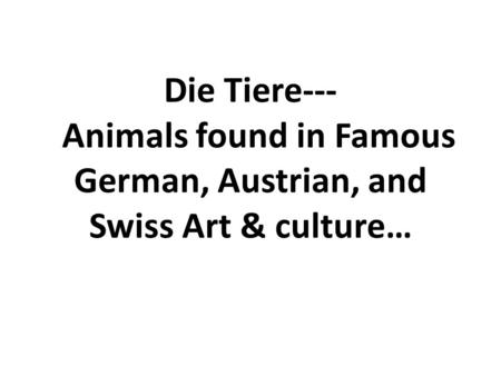 Die Tiere--- Animals found in Famous German, Austrian, and Swiss Art & culture…