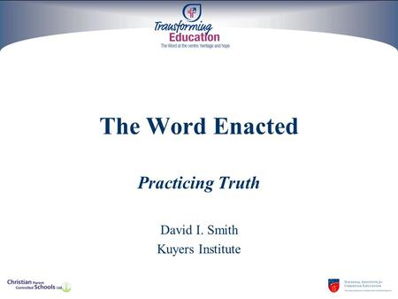 The Word Enacted Practicing Truth David I. Smith Kuyers Institute.