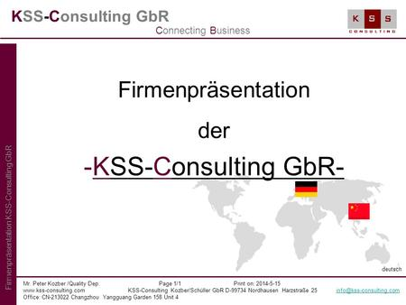 KSS-Consulting GbR Firmenpräsentation der -KSS-Consulting GbR- Mr. Peter Kozber /Quality Dep. Page 1/1 Print on: 2014-5-15 www.kss-consulting.com KSS-Consulting.